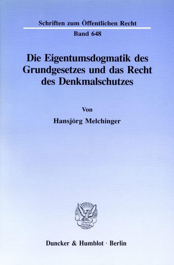Cover Die Eigentumsdogmatik des Grundgesetzes und das Recht des Denkmalschutzes