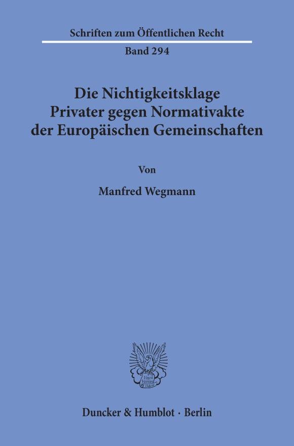 Cover Die Nichtigkeitsklage Privater gegen Normativakte der Europäischen Gemeinschaften