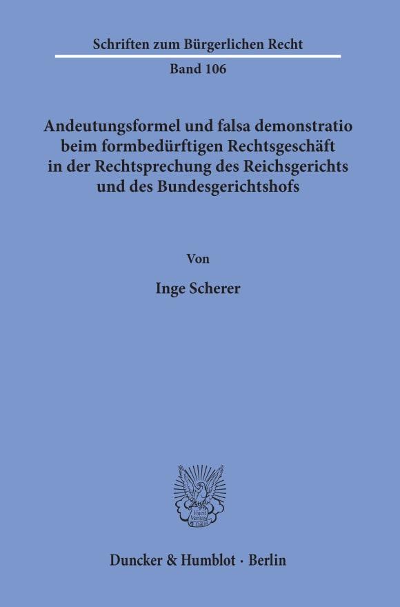 Cover Andeutungsformel und falsa demonstratio beim formbedürftigen Rechtsgeschäft in der Rechtsprechung des Reichsgerichts und des Bundesgerichtshofs