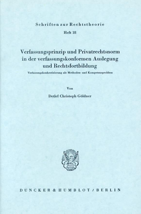 Cover Verfassungsprinzip und Privatrechtsnorm in der verfassungskonformen Auslegung und Rechtsfortbildung
