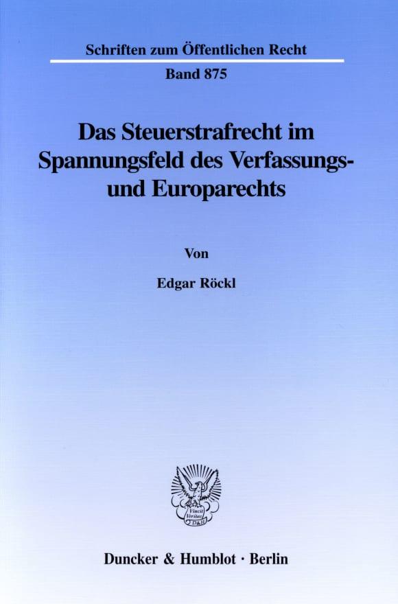 Cover Das Steuerstrafrecht im Spannungsfeld des Verfassungs- und Europarechts