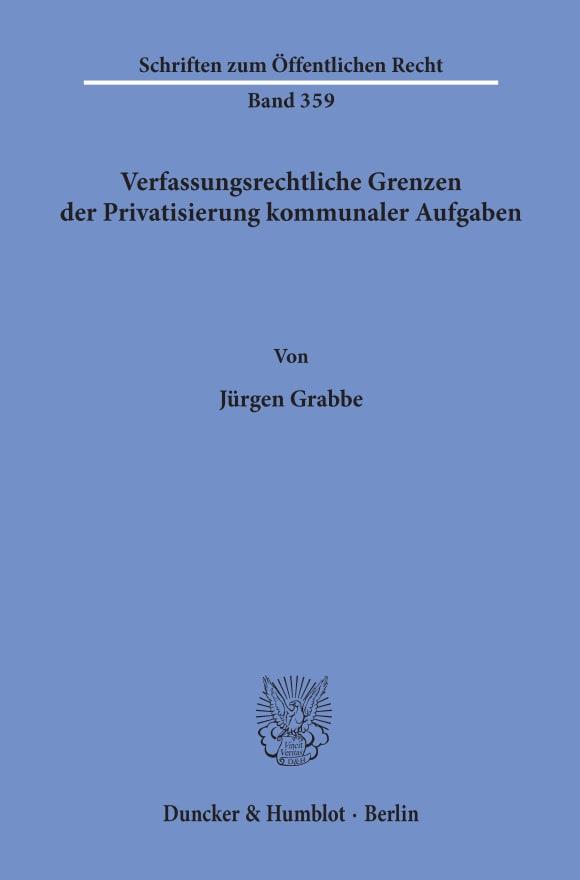 Cover Verfassungsrechtliche Grenzen der Privatisierung kommunaler Aufgaben