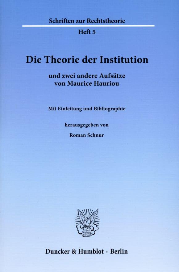 Cover Die Theorie der Institution und zwei andere Aufsätze von Maurice Hauriou