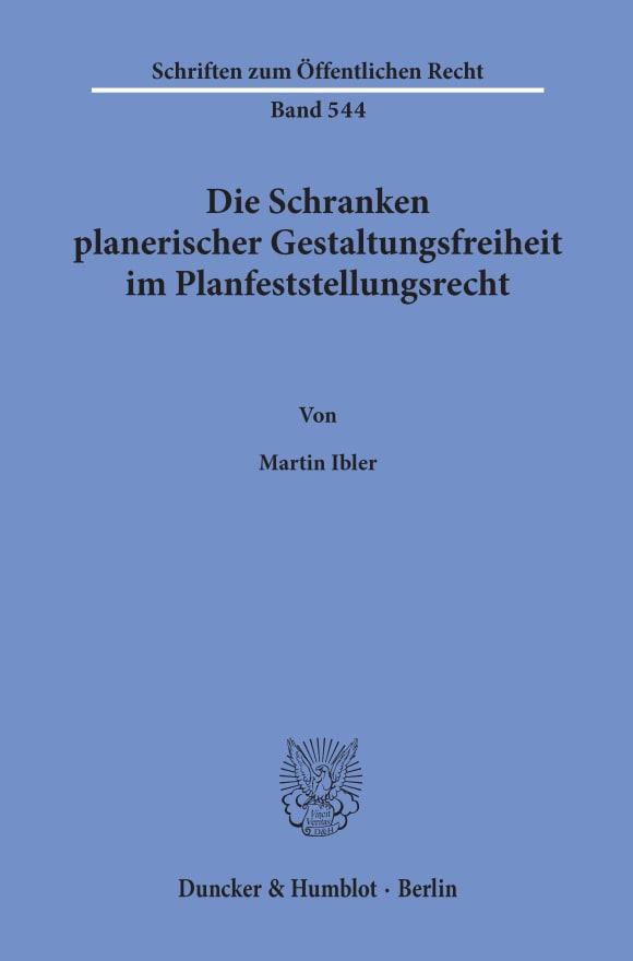 Cover Die Schranken planerischer Gestaltungsfreiheit im Planfeststellungsrecht