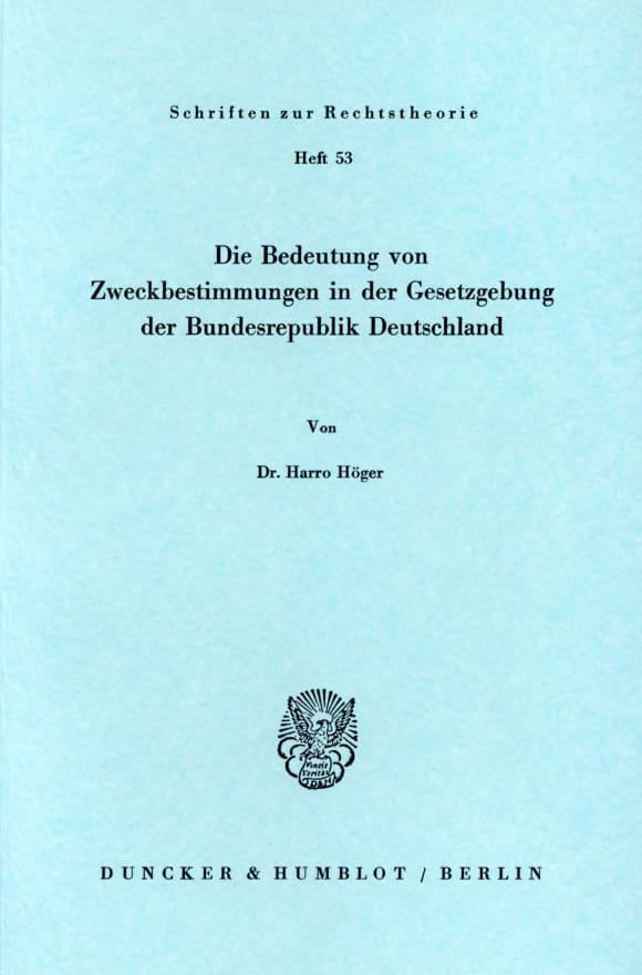 Cover Die Bedeutung von Zweckbestimmungen in der Gesetzgebung der Bundesrepublik Deutschland