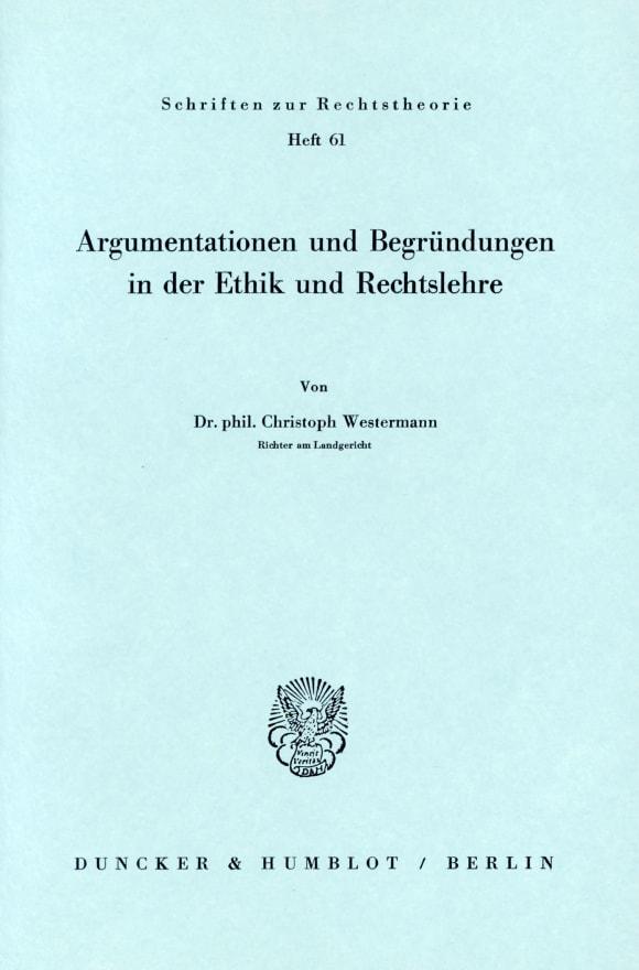 Cover Argumentationen und Begründungen in der Ethik und Rechtslehre