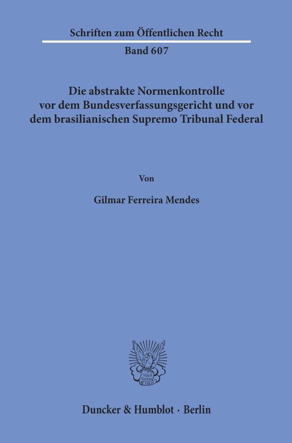 Cover Die abstrakte Normenkontrolle vor dem Bundesverfassungsgericht und vor dem brasilianischen Supremo Tribunal Federal