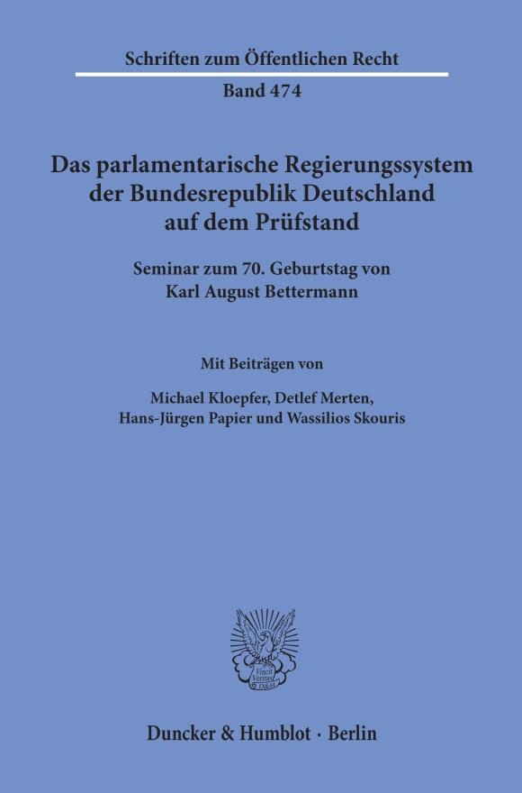 Cover Das parlamentarische Regierungssystem der Bundesrepublik Deutschland auf dem Prüfstand