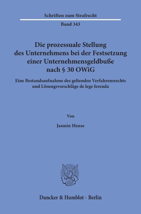 Cover Die prozessuale Stellung des Unternehmens bei der Festsetzung einer Unternehmensgeldbuße nach § 30 OWiG