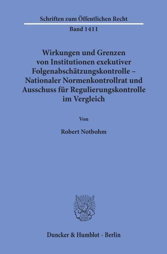 Cover Wirkungen und Grenzen von Institutionen exekutiver Folgenabschätzungskontrolle – Nationaler Normenkontrollrat und Ausschuss für Regulierungskontrolle im Vergleich