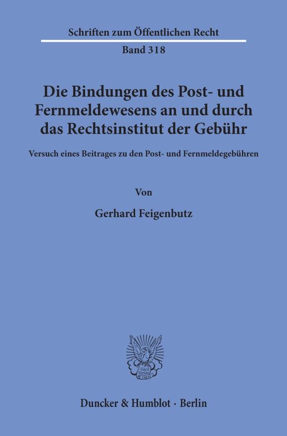 Cover Die Bindungen des Post- und Fernmeldewesens an und durch das Rechtsinstitut der Gebühr