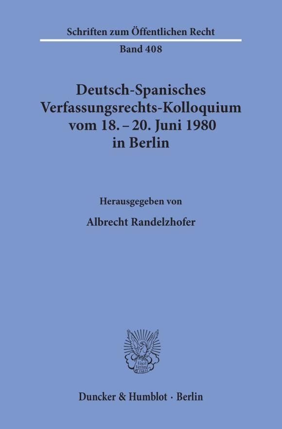 Cover Deutsch-Spanisches Verfassungsrechts-Kolloquium vom 18. - 20. Juni 1980 in Berlin zu den Themen Parteien und Parlamentarismus, Föderalismus und regionale Autonomie