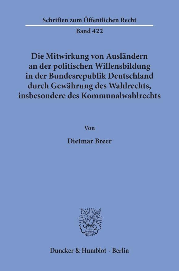 Cover Die Mitwirkung von Ausländern an der politischen Willensbildung in der Bundesrepublik Deutschland durch Gewährung des Wahlrechts, insbesondere des Kommunalwahlrechts
