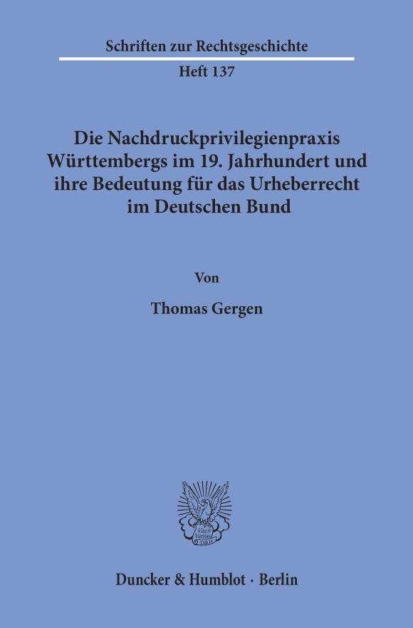 Cover Die Nachdruckprivilegienpraxis Württembergs im 19. Jahrhundert und ihre Bedeutung für das Urheberrecht im Deutschen Bund