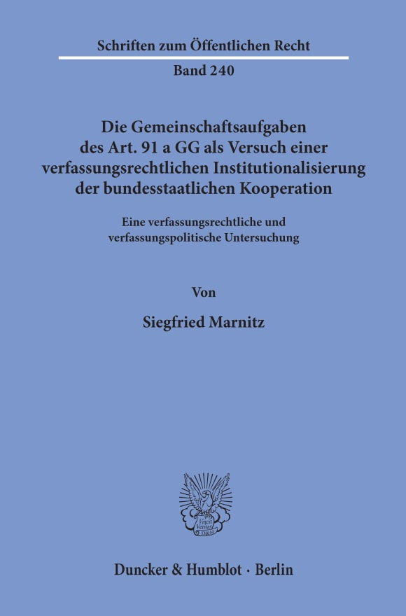 Cover Die Gemeinschaftsaufgaben des Art. 91 a GG als Versuch einer verfassungsrechtlichen Institutionalisierung der bundesstaatlichen Kooperation