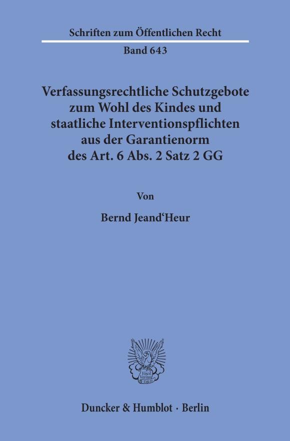 Cover Verfassungsrechtliche Schutzgebote zum Wohl des Kindes und staatliche Interventionspflichten aus der Garantienorm des Art. 6 Abs. 2 Satz 2 GG