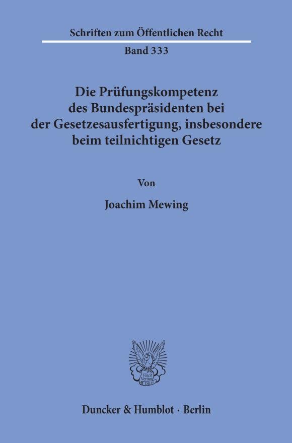 Cover Die Prüfungskompetenz des Bundespräsidenten bei der Gesetzesausfertigung, insbesondere beim teilnichtigen Gesetz