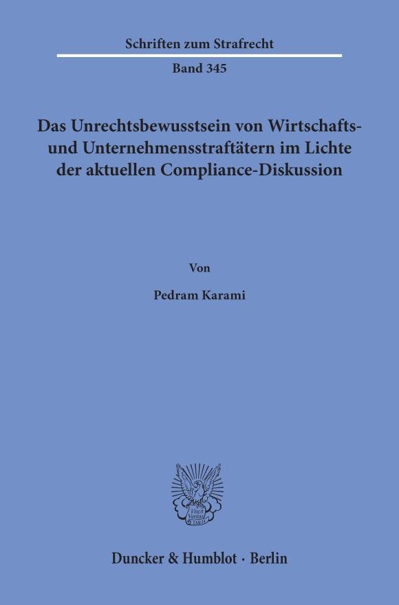 Cover Das Unrechtsbewusstsein von Wirtschafts- und Unternehmensstraftätern im Lichte der aktuellen Compliance-Diskussion