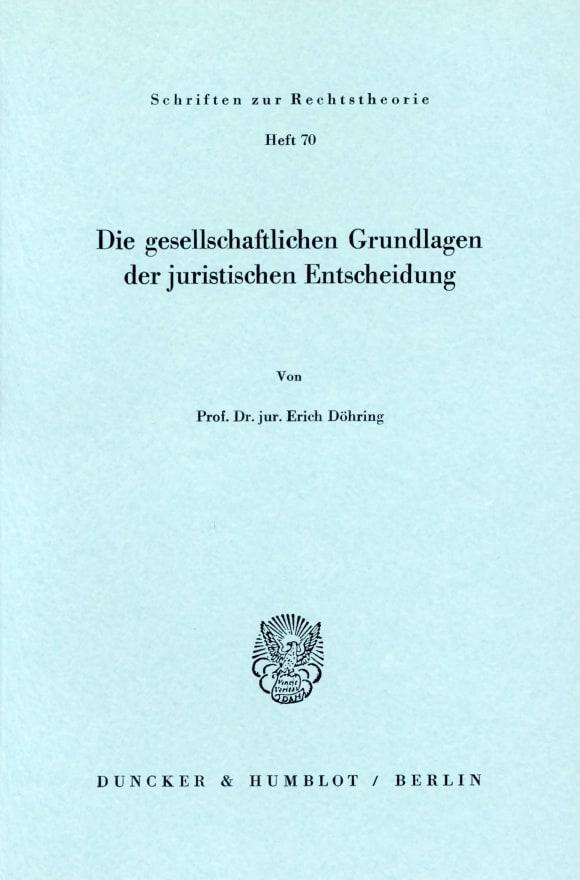 Cover Die gesellschaftlichen Grundlagen der juristischen Entscheidung