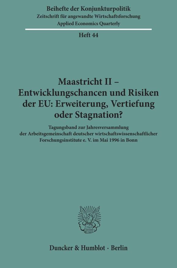 Cover Maastricht II - Entwicklungschancen und Risiken der EU: Erweiterung, Vertiefung oder Stagnation?