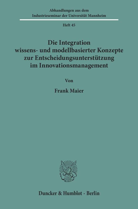 Cover Die Integration wissens- und modellbasierter Konzepte zur Entscheidungsunterstützung im Innovationsmanagement