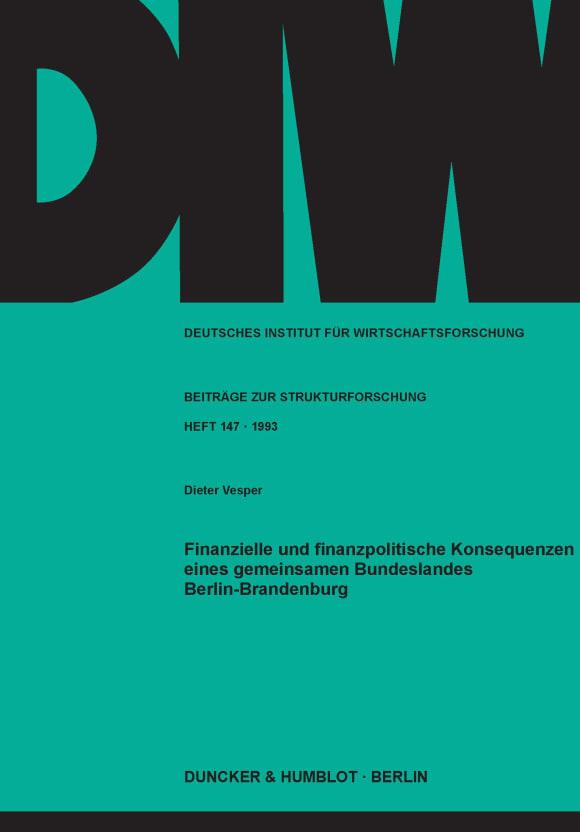 Cover Finanzielle und finanzpolitische Konsequenzen eines gemeinsamen Bundeslandes Berlin-Brandenburg