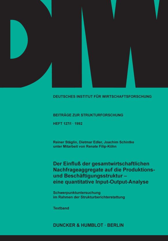 Cover Der Einfluß der gesamtwirtschaftlichen Nachfrageaggregate auf die Produktions- und Beschäftigungsstruktur -