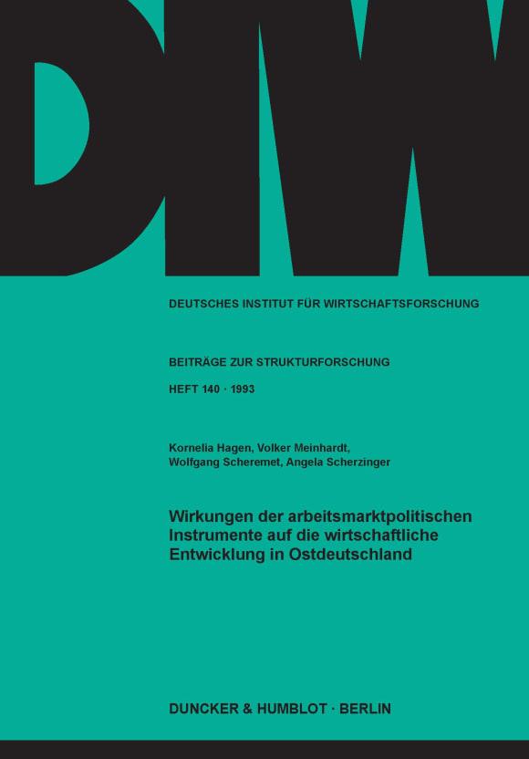 Cover Wirkungen der arbeitsmarktpolitischen Instrumente auf die wirtschaftliche Entwicklung in Ostdeutschland