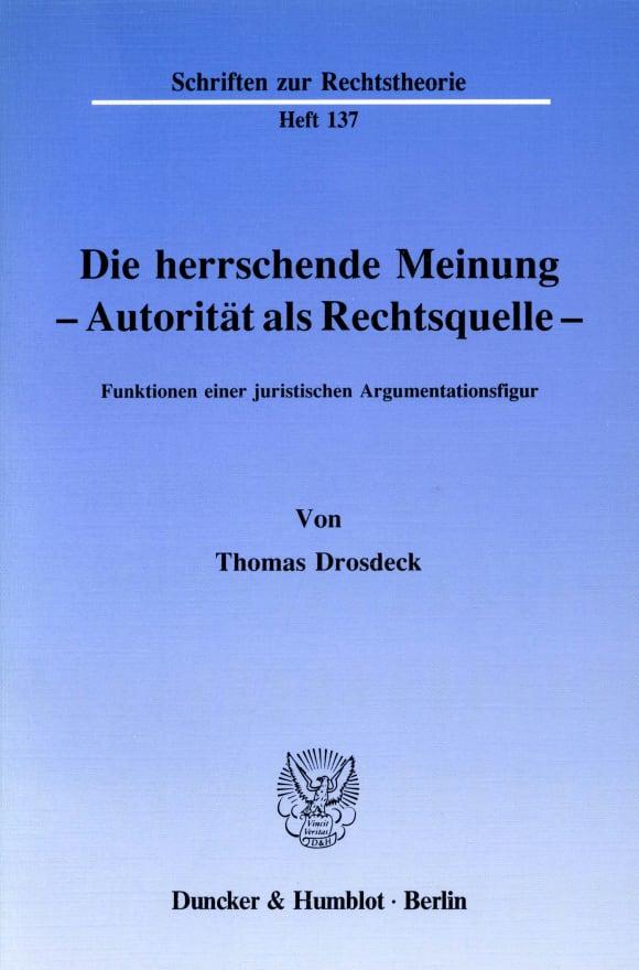 Cover Die herrschende Meinung - Autorität als Rechtsquelle -