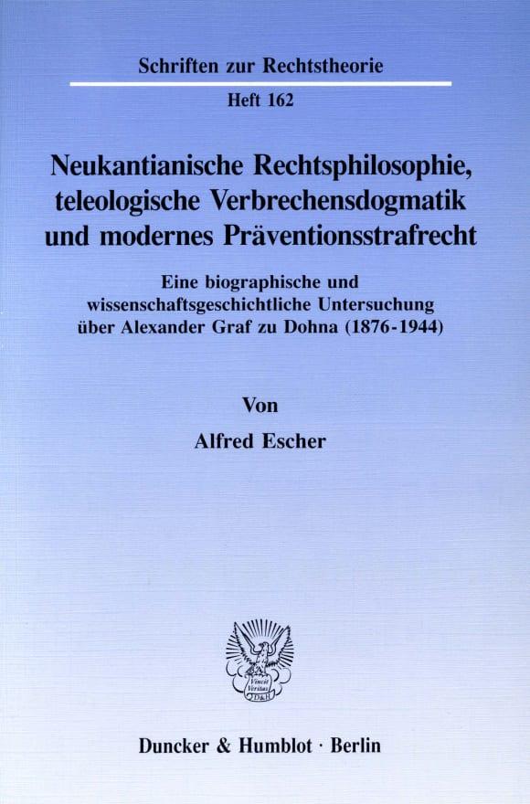 Cover Neukantianische Rechtsphilosophie, teleologische Verbrechensdogmatik und modernes Präventionsstrafrecht