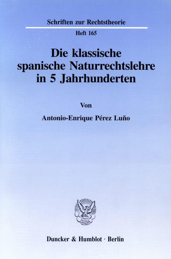Cover Die klassische spanische Naturrechtslehre in 5 Jahrhunderten