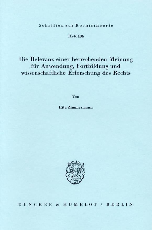 Cover Die Relevanz einer herrschenden Meinung für Anwendung, Fortbildung und wissenschaftliche Erforschung des Rechts