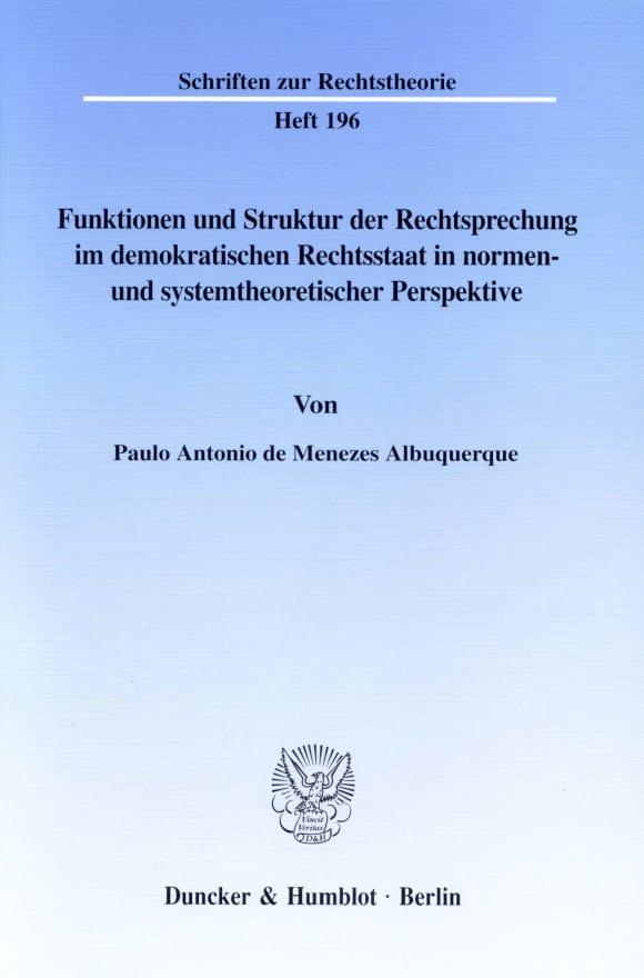 Cover Funktionen und Struktur der Rechtsprechung im demokratischen Rechtsstaat in normen- und systemtheoretischer Perspektive