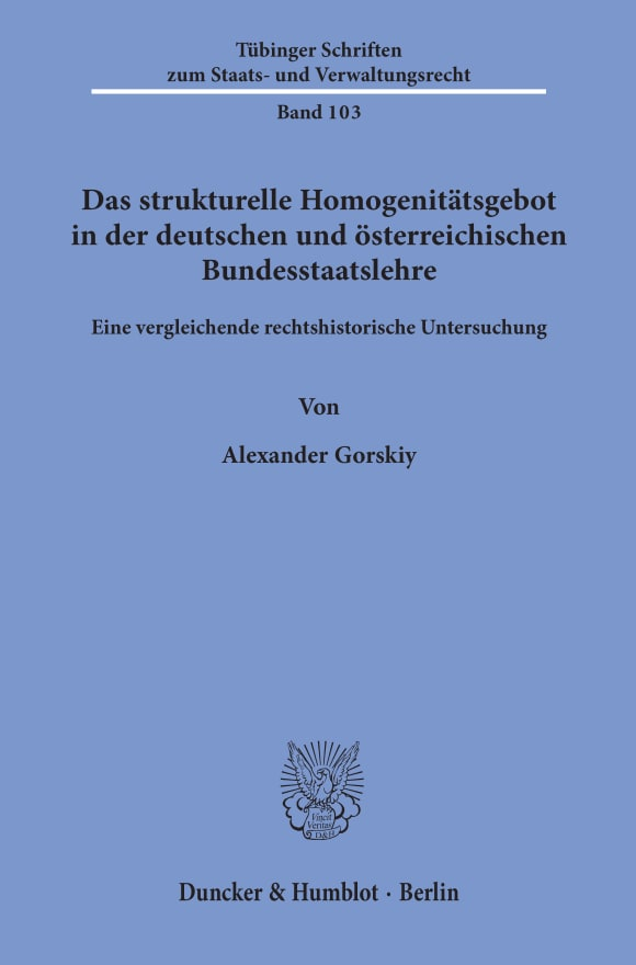 Cover Das strukturelle Homogenitätsgebot in der deutschen und österreichischen Bundesstaatslehre
