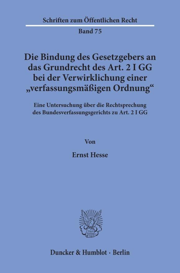 Cover Die Bindung des Gesetzgebers an das Grundrecht des Art. 2 I GG bei der Verwirklichung einer »verfassungsmäßigen Ordnung«