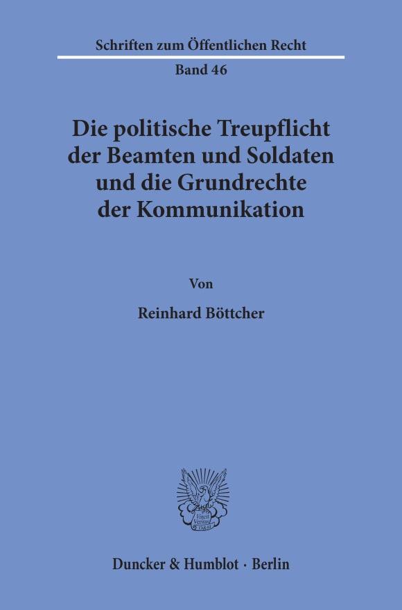 Cover Die politische Treupflicht der Beamten und Soldaten und die Grundrechte der Kommunikation