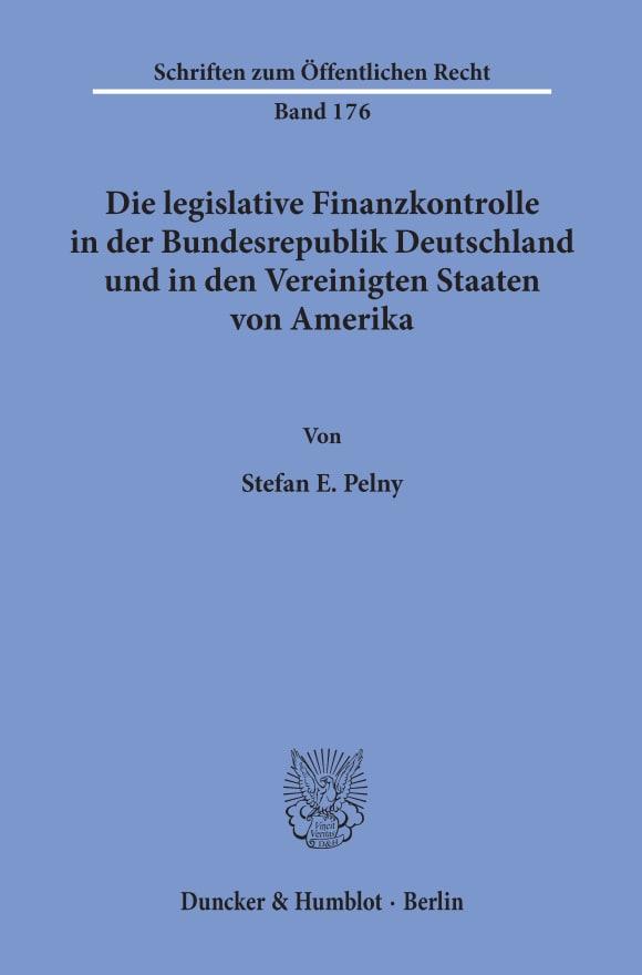 Cover Die legislative Finanzkontrolle in der Bundesrepublik Deutschland und in den Vereinigten Staaten von Amerika
