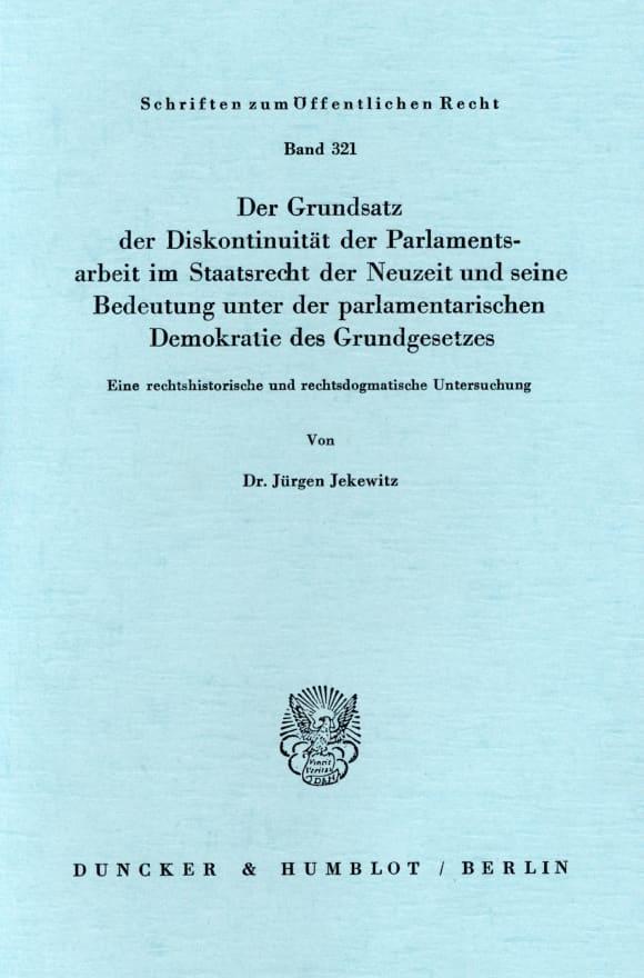 Cover Der Grundsatz der Diskontinuität der Parlamentsarbeit im Staatsrecht der Neuzeit und seine Bedeutung unter der parlamentarischen Demokratie des Grundgesetzes