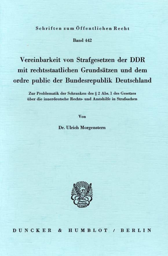 Cover Vereinbarkeit von Strafgesetzen der DDR mit rechtsstaatlichen Grundsätzen und dem ordre public der Bundesrepublik Deutschland