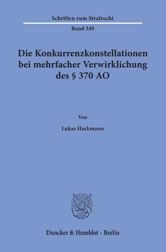 Cover Die Konkurrenzkonstellationen bei mehrfacher Verwirklichung des § 370 AO