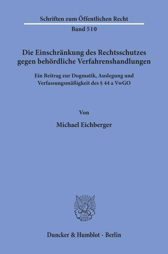 Cover Die Einschränkung des Rechtsschutzes gegen behördliche Verfahrenshandlungen