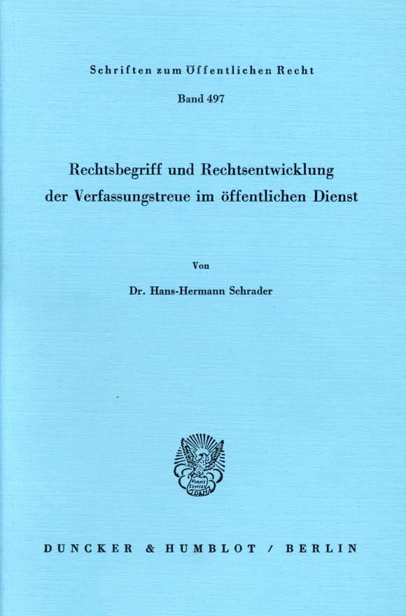 Cover Rechtsbegriff und Rechtsentwicklung der Verfassungstreue im öffentlichen Dienst