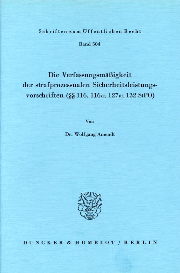 Cover Die Verfassungsmäßigkeit der strafprozessualen Sicherheitsleistungsvorschriften (§§ 116; 116a; 127a; 132 StPO)