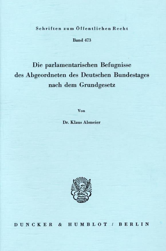 Cover Die parlamentarischen Befugnisse des Abgeordneten des Deutschen Bundestages nach dem Grundgesetz