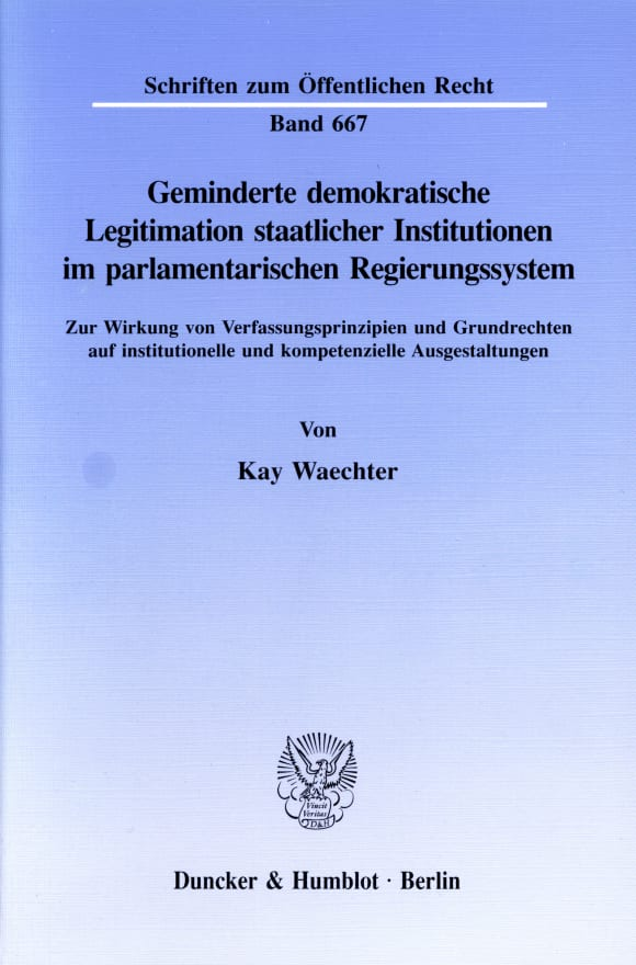 Cover Geminderte demokratische Legitimation staatlicher Institutionen im parlamentarischen Regierungssystem