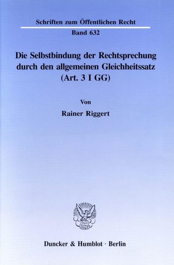 Cover Die Selbstbindung der Rechtsprechung durch den allgemeinen Gleichheitssatz (Art. 3 I GG)