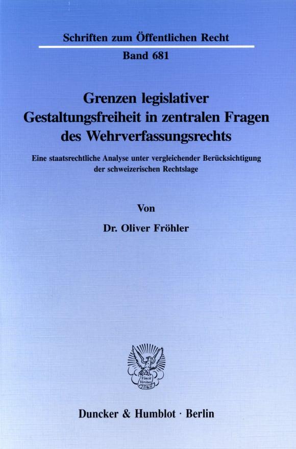 Cover Grenzen legislativer Gestaltungsfreiheit in zentralen Fragen des Wehrverfassungsrechts