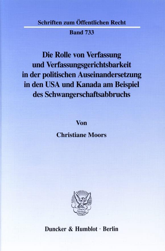Cover Die Rolle von Verfassung und Verfassungsgerichtsbarkeit in der politischen Auseinandersetzung in den USA und Kanada am Beispiel des Schwangerschaftsabbruchs