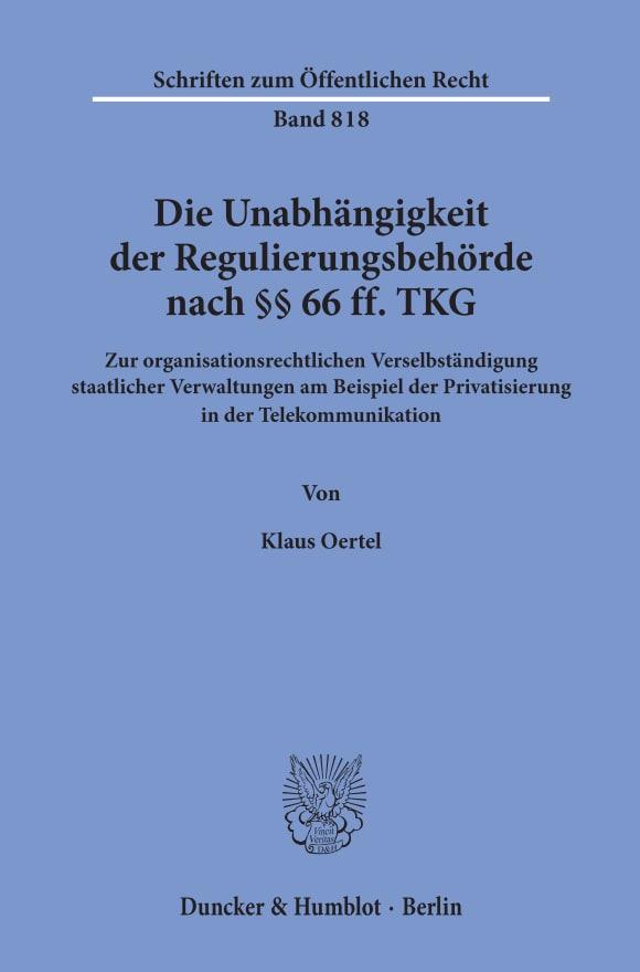Cover Die Unabhängigkeit der Regulierungsbehörde nach §§ 66 ff. TKG