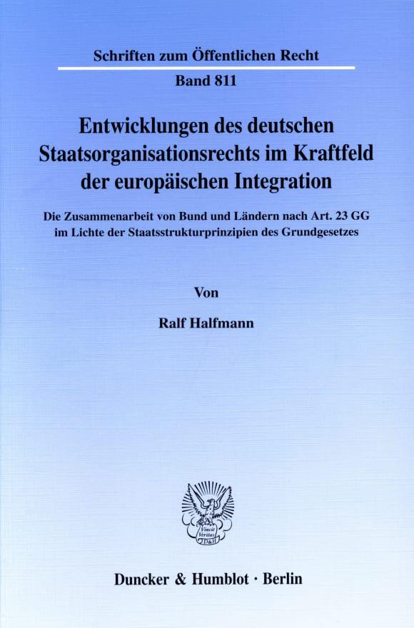 Cover Entwicklungen des deutschen Staatsorganisationsrechts im Kraftfeld der europäischen Integration